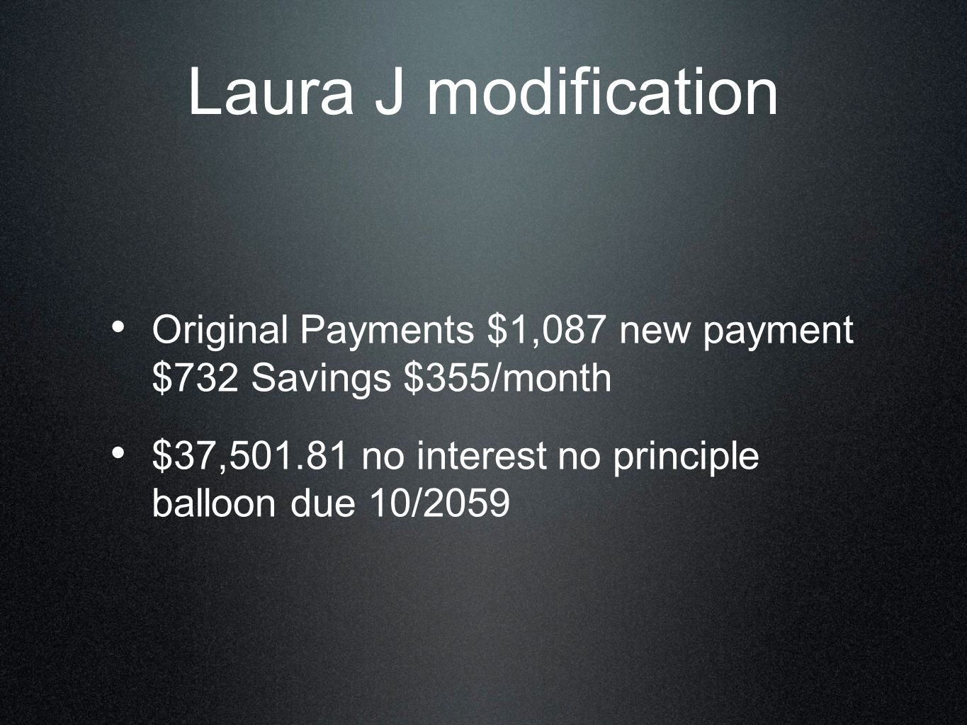 Laura J modification Original Payments $1,087 new payment $732 Savings $355/month $37,501.81 no interest no principle balloon due 10/2059