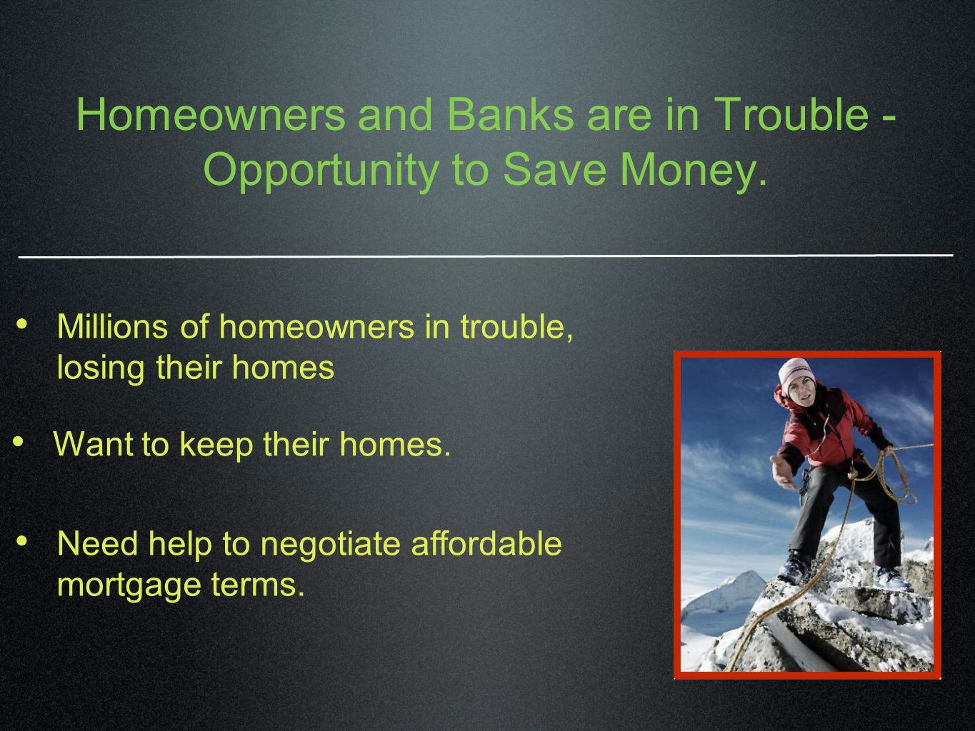 Homeowners and Banks are in Trouble - Opportunity to Save Money.