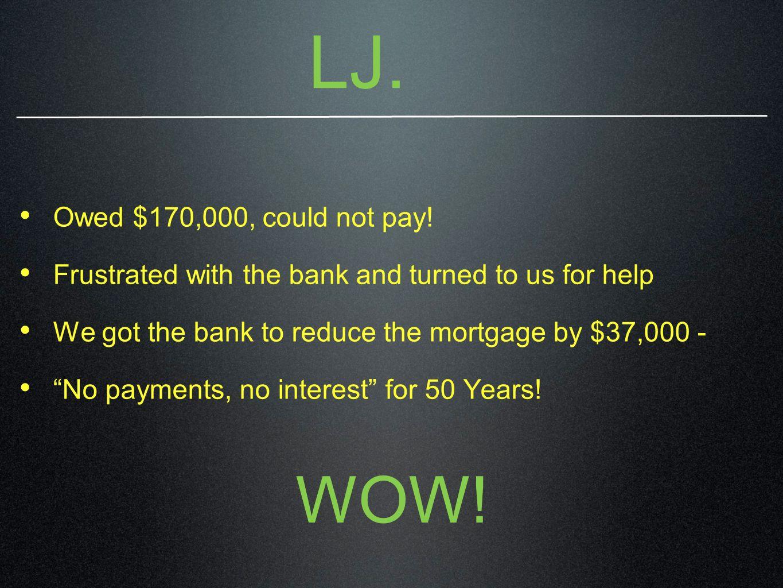 Laura J modification Original Payments $1,087 new payment $732 Savings $355/month $37,501.81 no interest no principle balloon due 10/2059