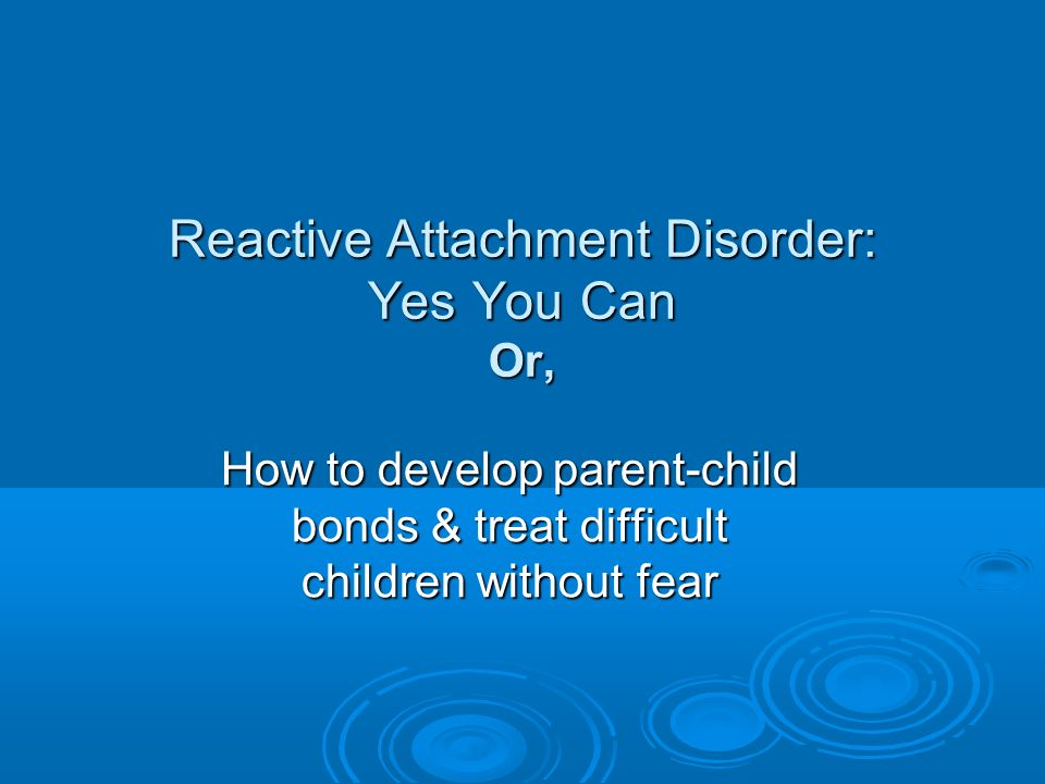 Problems with Attachment Therapy Lack of informed consent to treatment -- where is the advocate for the child.
