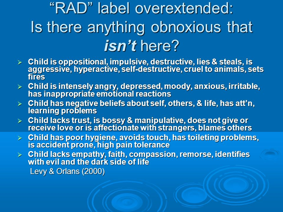RAD label overextended: Is there anything obnoxious that isnt here? Child is oppositional, impulsive, destructive, lies & steals, is aggressive, hyper
