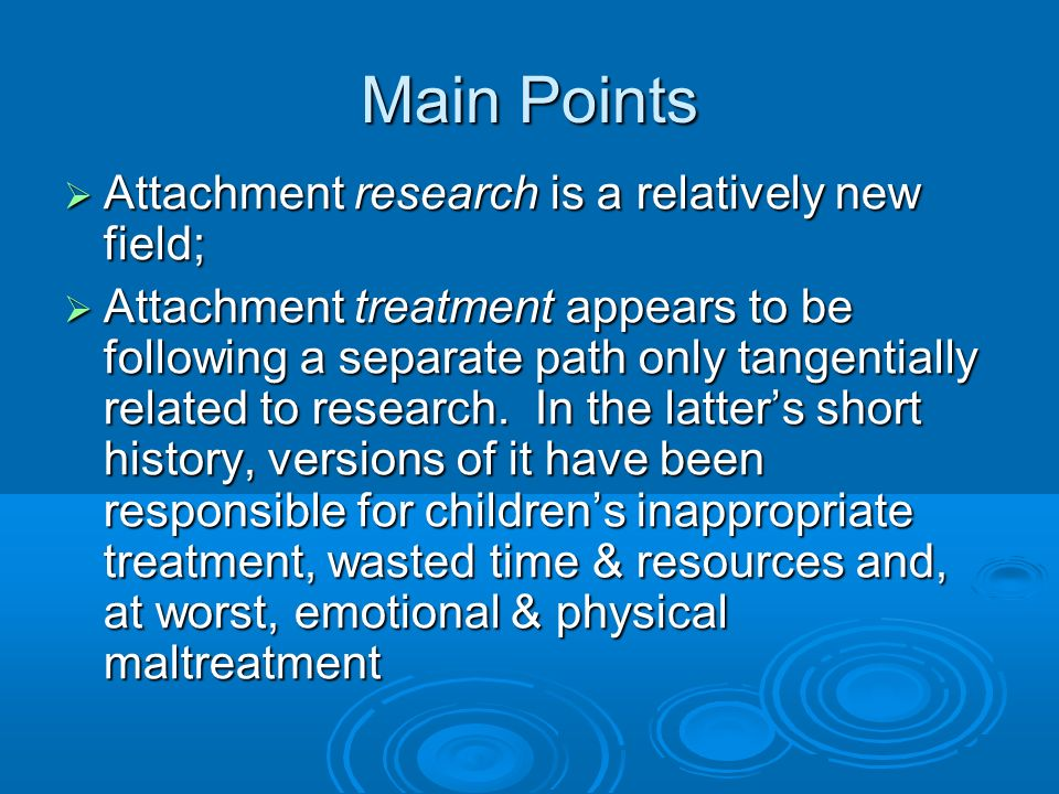 How is Attachment Studied?: Types of Maternal Behavior Observed Child Subtypes Child Subtypes Secure Secure Ambivalent Ambivalent Avoidant Avoidant Disorganized, disoriented Disorganized, disoriented Associated Maternal Styles Accepting, cooperative, accessible Inconsistent or unresponsive to child distress Rejecting, less positive physical proximity Less clear but may be associated with highly inconsistent, sometimes frightening parenting