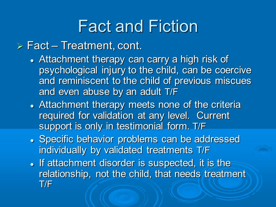Fact and Fiction Fact – Treatment, cont. Fact – Treatment, cont.
