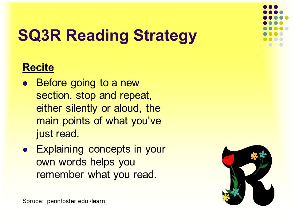 SQ3R Reading Strategy Read Begin to read the material slowly and carefully, one section at a time. Use a highlighter or a ballpoint pen to mark import