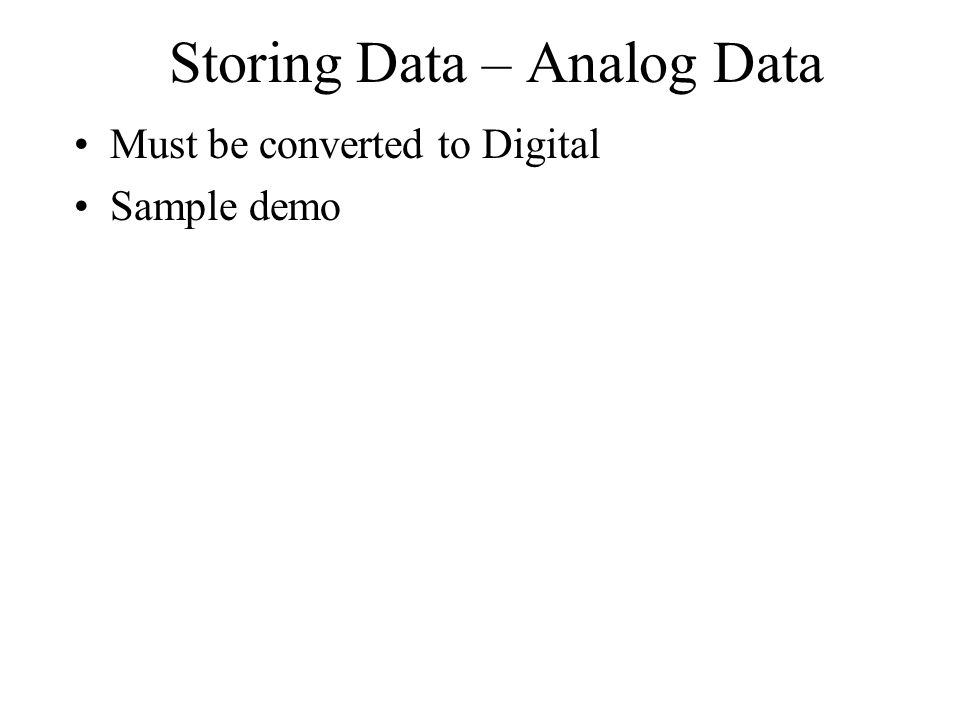 Storing Data – Analog Data Must be converted to Digital Sample demo