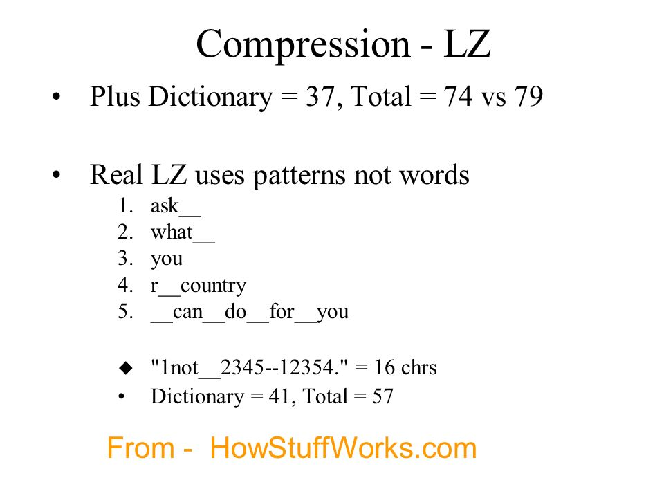 Compression - LZ Plus Dictionary = 37, Total = 74 vs 79 Real LZ uses patterns not words 1.ask__ 2.what__ 3.you 4.r__country 5.__can__do__for__you u