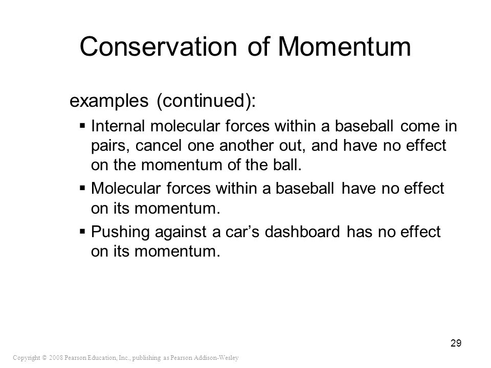 Copyright © 2008 Pearson Education, Inc., publishing as Pearson Addison-Wesley Conservation of Momentum examples (continued): Internal molecular force