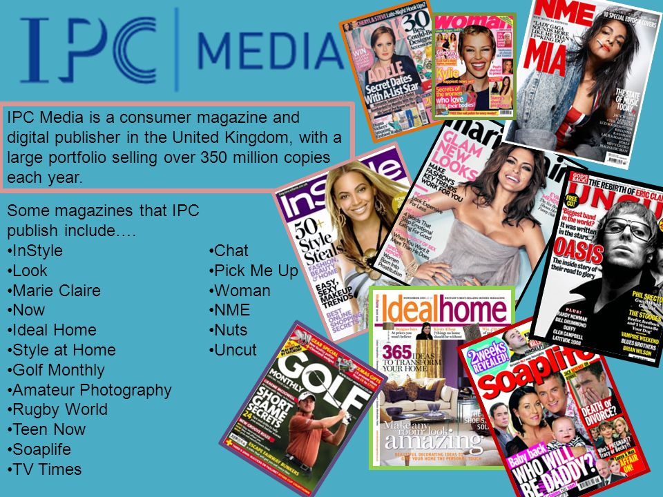 IPC Media is a consumer magazine and digital publisher in the United Kingdom, with a large portfolio selling over 350 million copies each year. Some m