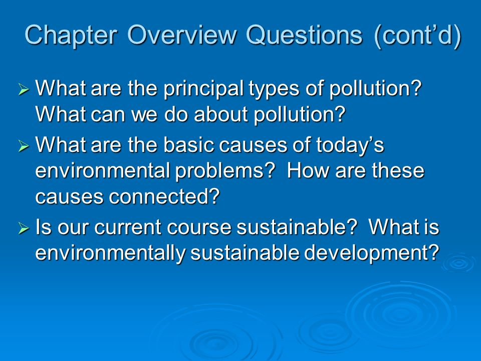 Chapter Overview Questions (contd) What major beneficial and harmful effects have hunter-gatherer societies, agricultural societies, and industrialized societies had on the environment.