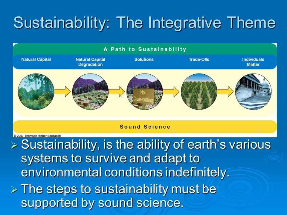 Environmentally Sustainable Societies … meets basic needs of its people in a just and equitable manner without degrading the natural capital that supplies these resources.