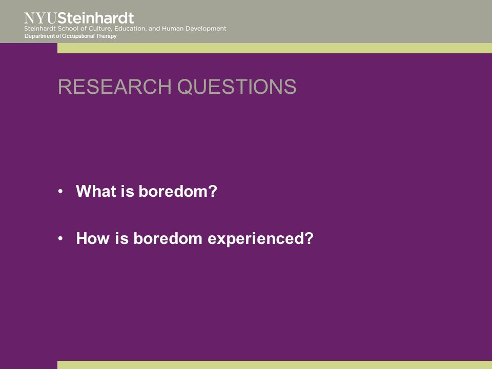 Department of Occupational Therapy RESEARCH QUESTIONS What is boredom How is boredom experienced