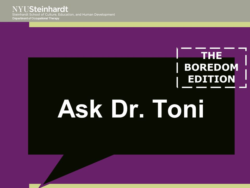 Department of Occupational Therapy Ask Dr. Toni THE BOREDOM EDITION