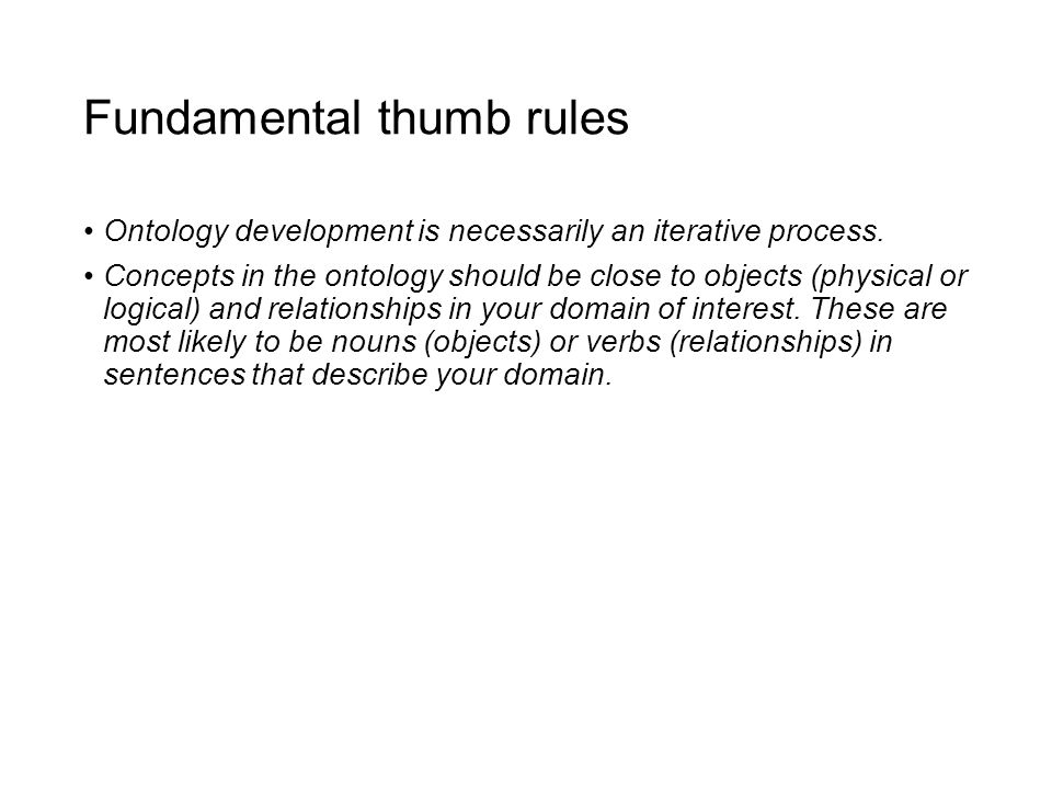 Fundamental thumb rules There is no one correct way to model a domain there are always viable alternatives. The best solution almost always depends on