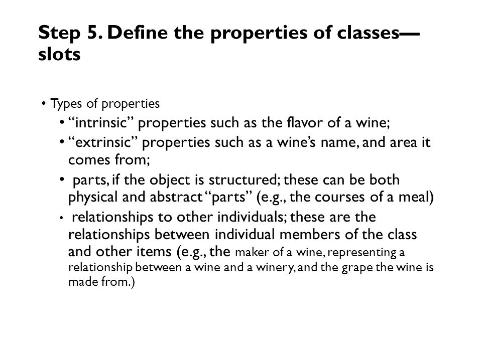 Step 4. Define the classes and the class hierarchy Top-down Food and Wine -- followed by White, Blush and Red Bottom-up define specific wine class fir