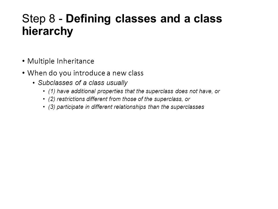 Step 8 - Defining classes and a class hierarchy How many is too many and how few are too few? If a class has only one direct subclass there may be a m