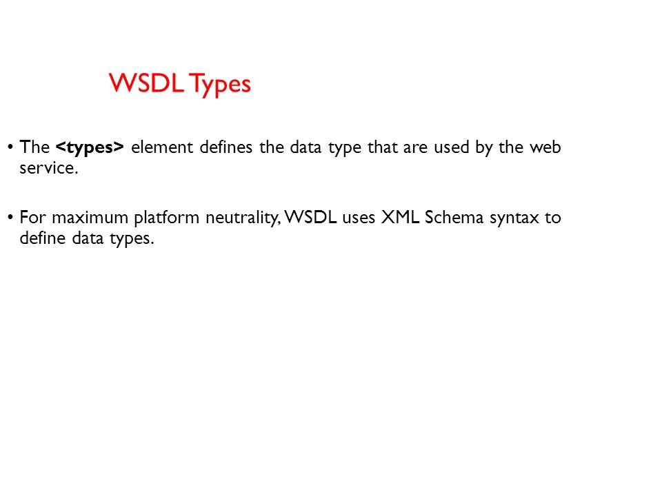WSDL Messages The element defines the data elements of an operation. Each message can consist of one or more. Parts can be compared to the parameters