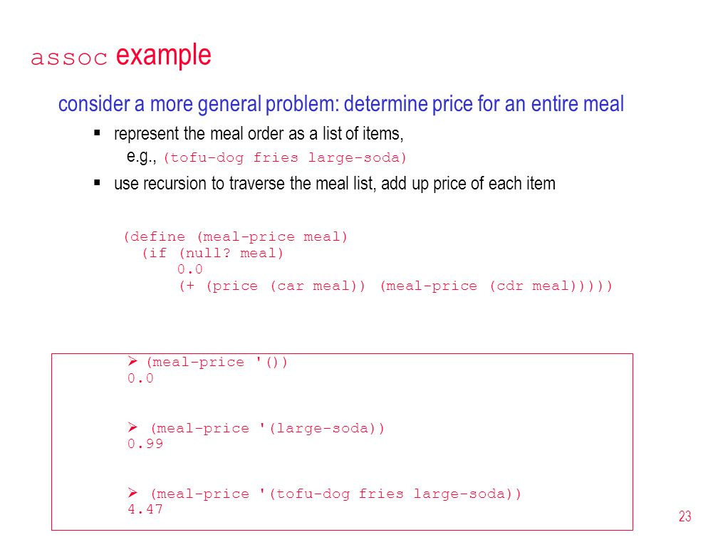 23 assoc example consider a more general problem: determine price for an entire meal represent the meal order as a list of items, e.g., (tofu-dog frie
