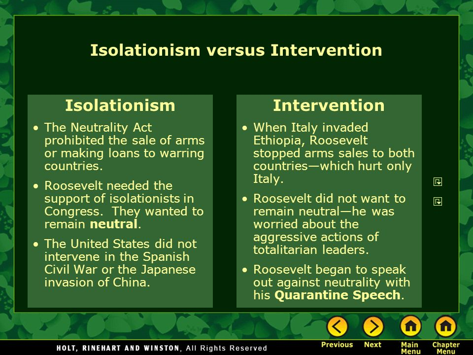 Isolationism versus Intervention Isolationism The Neutrality Act prohibited the sale of arms or making loans to warring countries. Roosevelt needed th