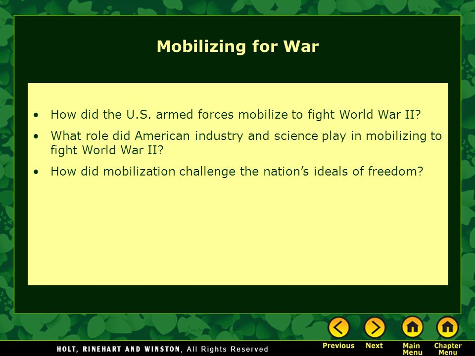 Mobilizing for War How did the U.S. armed forces mobilize to fight World War II? What role did American industry and science play in mobilizing to fig