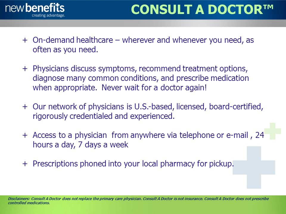 CONSULT A DOCTOR +On-demand healthcare – wherever and whenever you need, as often as you need.