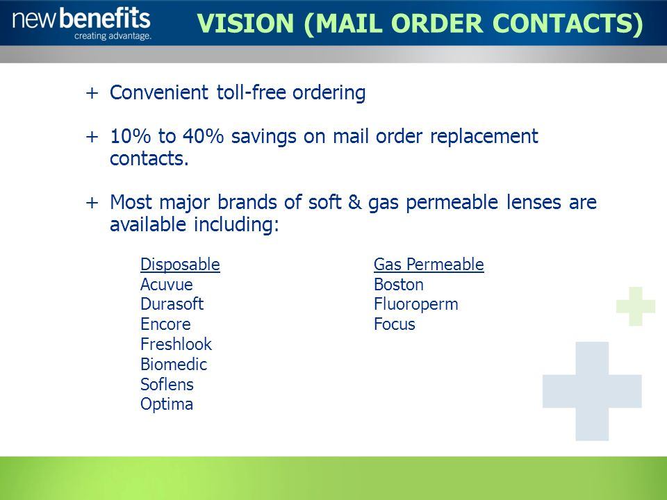 VISION (MAIL ORDER CONTACTS) +Convenient toll-free ordering +10% to 40% savings on mail order replacement contacts.