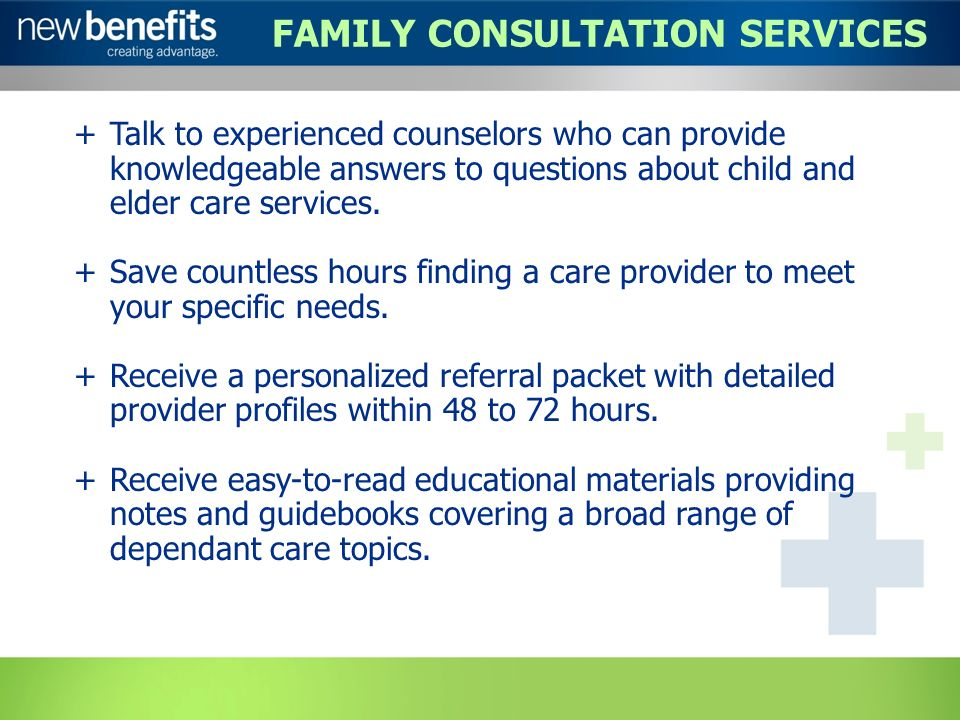 FAMILY CONSULTATION SERVICES +Talk to experienced counselors who can provide knowledgeable answers to questions about child and elder care services.