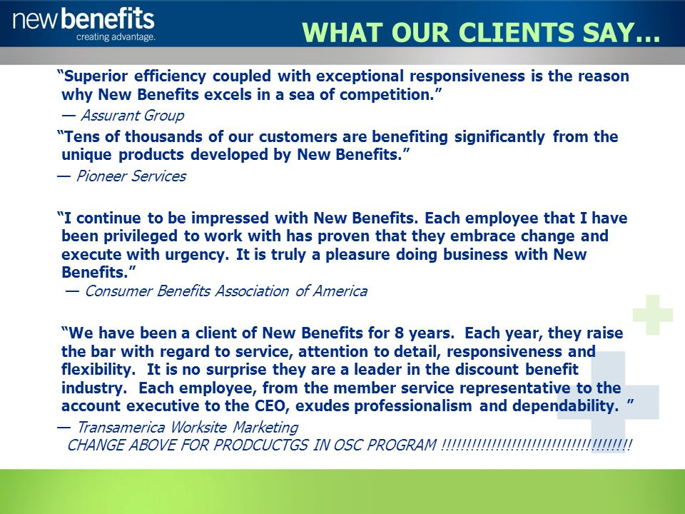 WHAT OUR CLIENTS SAY… Superior efficiency coupled with exceptional responsiveness is the reason why New Benefits excels in a sea of competition.