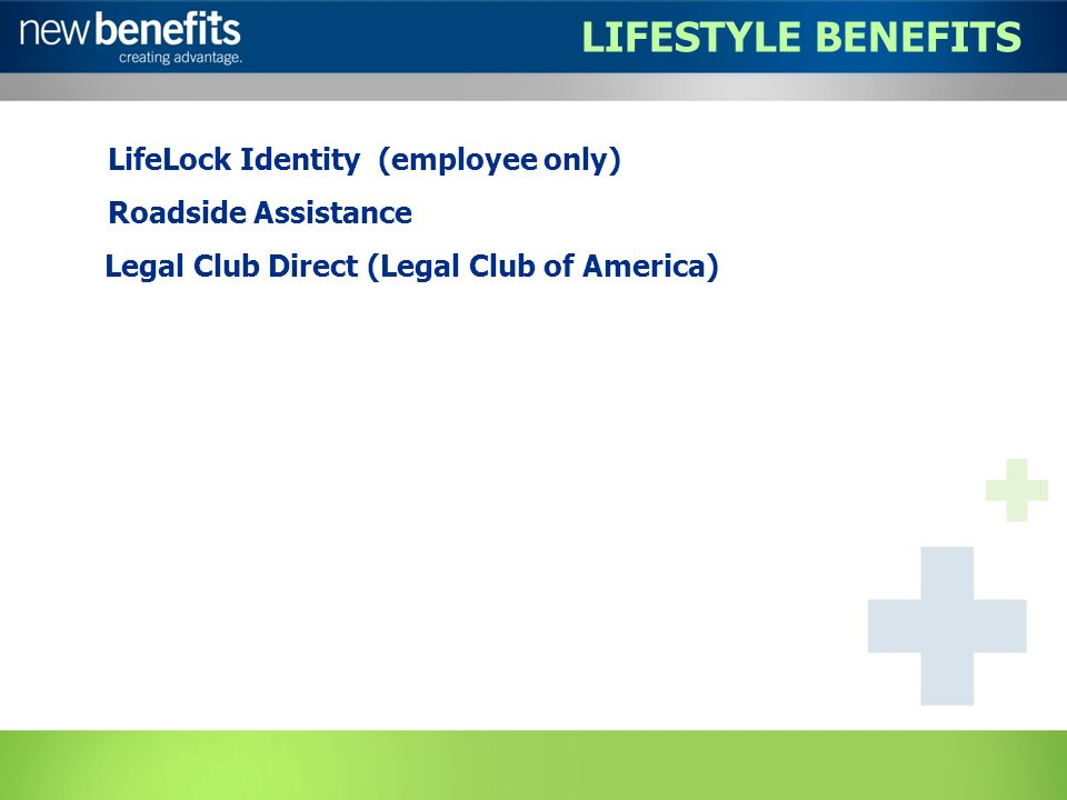LifeLock Identity (employee only) Roadside Assistance Legal Club Direct (Legal Club of America) LIFESTYLE BENEFITS