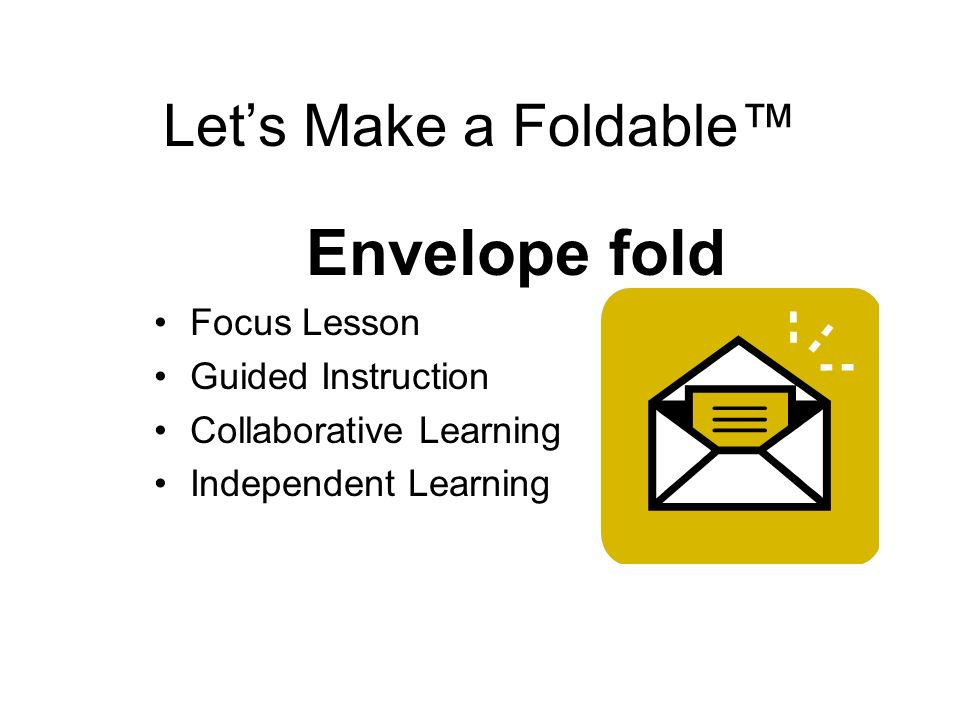 Lets Make a Foldable Envelope fold Focus Lesson Guided Instruction Collaborative Learning Independent Learning