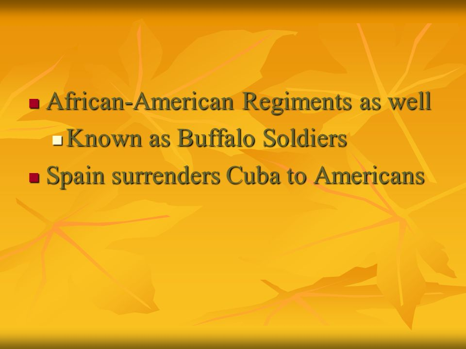 African-American Regiments as well African-American Regiments as well Known as Buffalo Soldiers Known as Buffalo Soldiers Spain surrenders Cuba to Ame