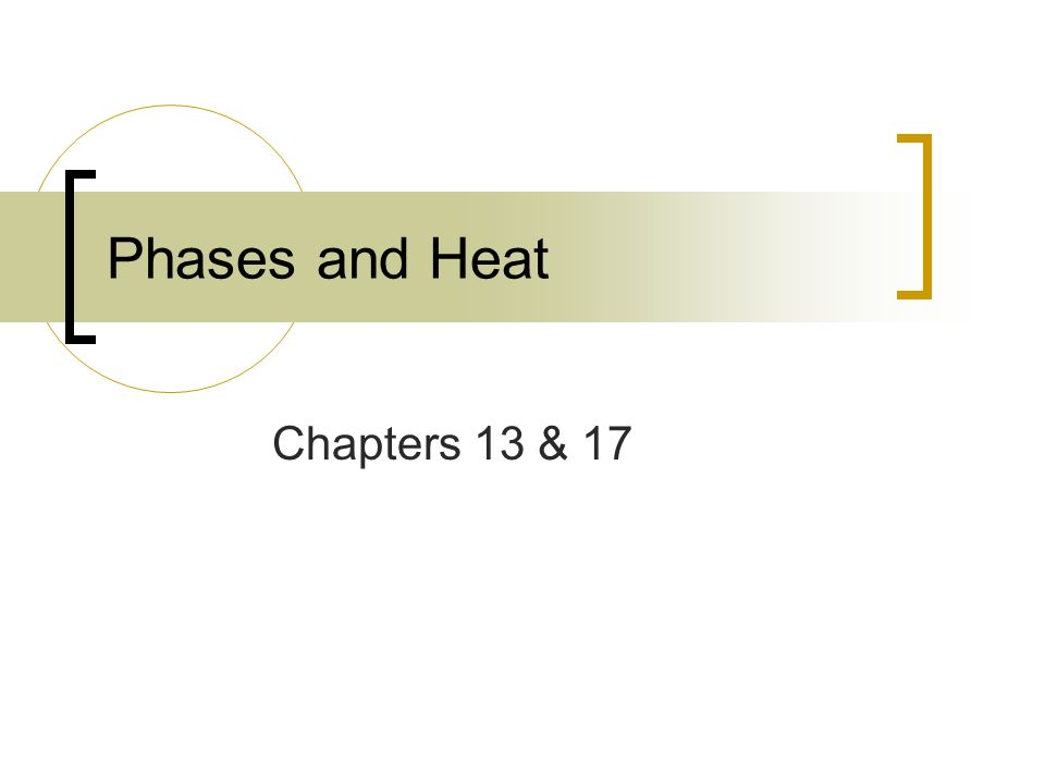 Chapters 13 & 17 Phases and Heat