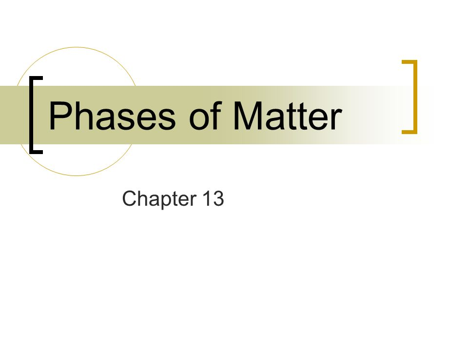 Phases of Matter Chapter 13