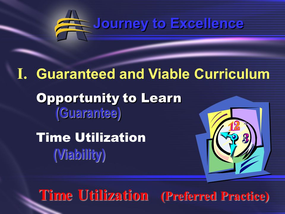 Journey to Excellence I. Guaranteed and Viable Curriculum Opportunity to Learn (Guarantee) (Guarantee) Opportunity to Learn (Guarantee) (Guarantee) Go