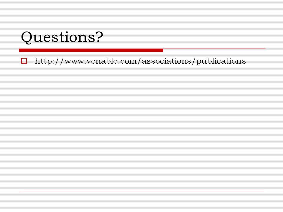 Questions? http://www.venable.com/associations/publications