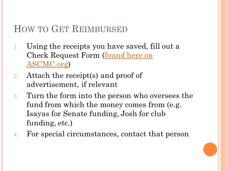 H OW TO G ET R EIMBURSED 1. Using the receipts you have saved, fill out a Check Request Form (found here on ASCMC.org)found here on ASCMC.org 2. Attac