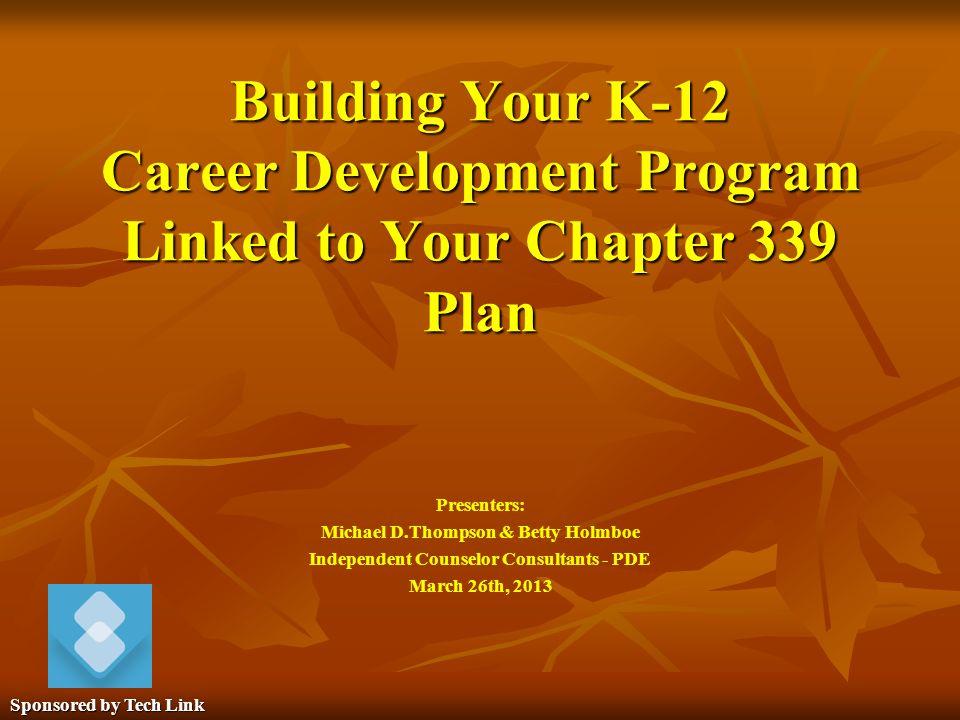 Building Your K-12 Career Development Program Linked to Your Chapter 339 Plan Building Your K-12 Career Development Program Linked to Your Chapter 339