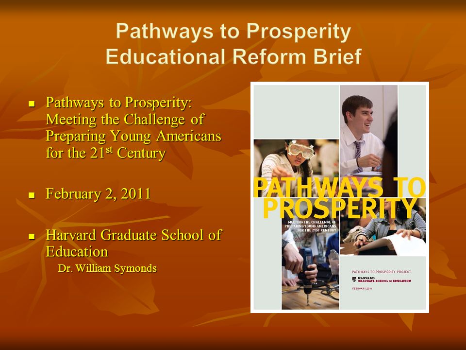 Pathways to Prosperity: Meeting the Challenge of Preparing Young Americans for the 21 st Century Pathways to Prosperity: Meeting the Challenge of Prep