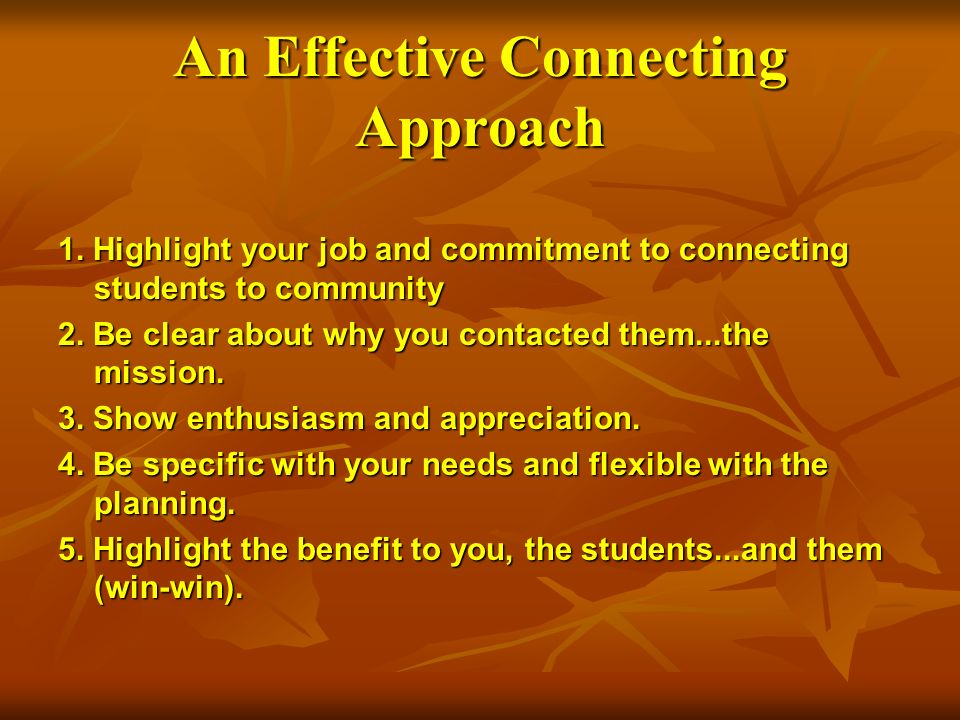 An Effective Connecting Approach 1. Highlight your job and commitment to connecting students to community 2. Be clear about why you contacted them...t