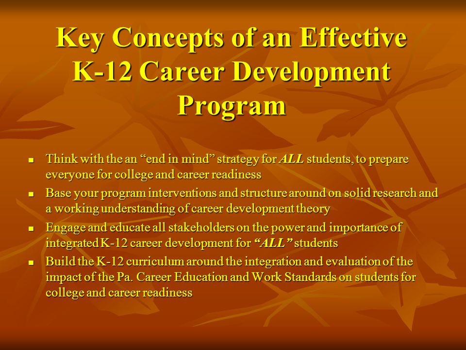 Key Concepts of an Effective K-12 Career Development Program Think with the an end in mind strategy for ALL students, to prepare everyone for college