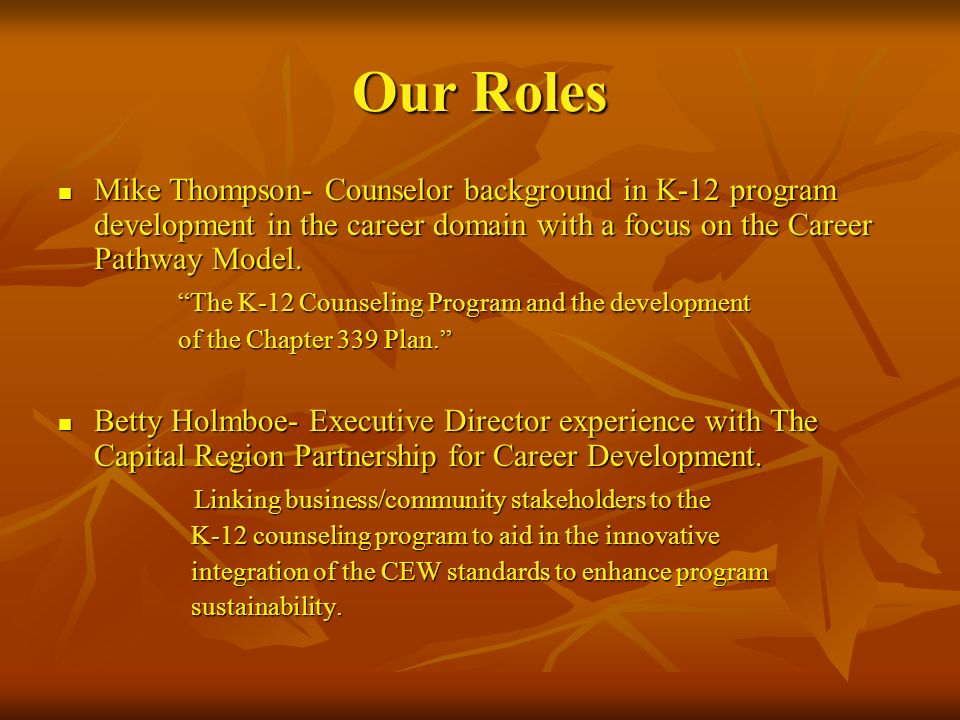 Our Roles Mike Thompson- Counselor background in K-12 program development in the career domain with a focus on the Career Pathway Model. Mike Thompson