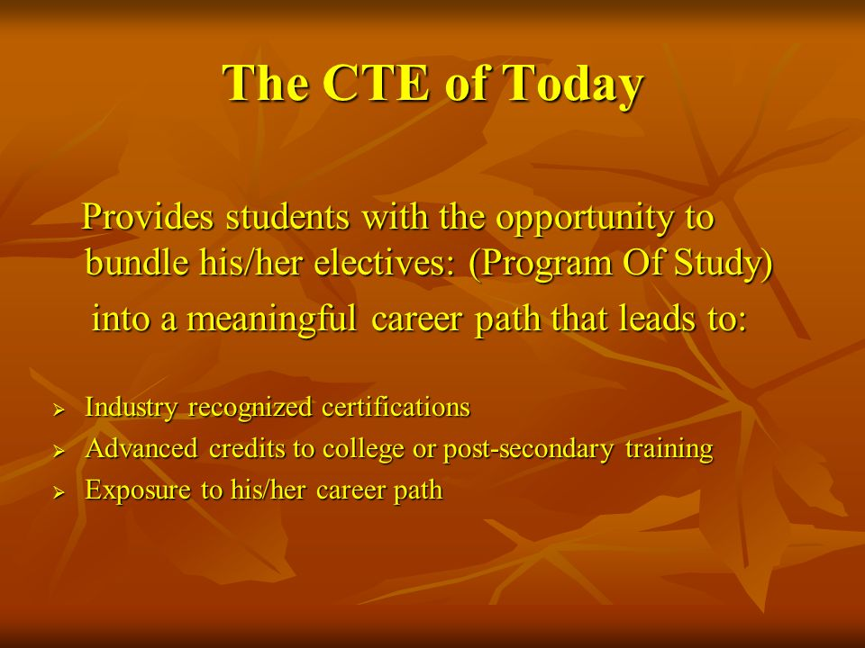 The CTE of Today Provides students with the opportunity to bundle his/her electives: (Program Of Study) Provides students with the opportunity to bund