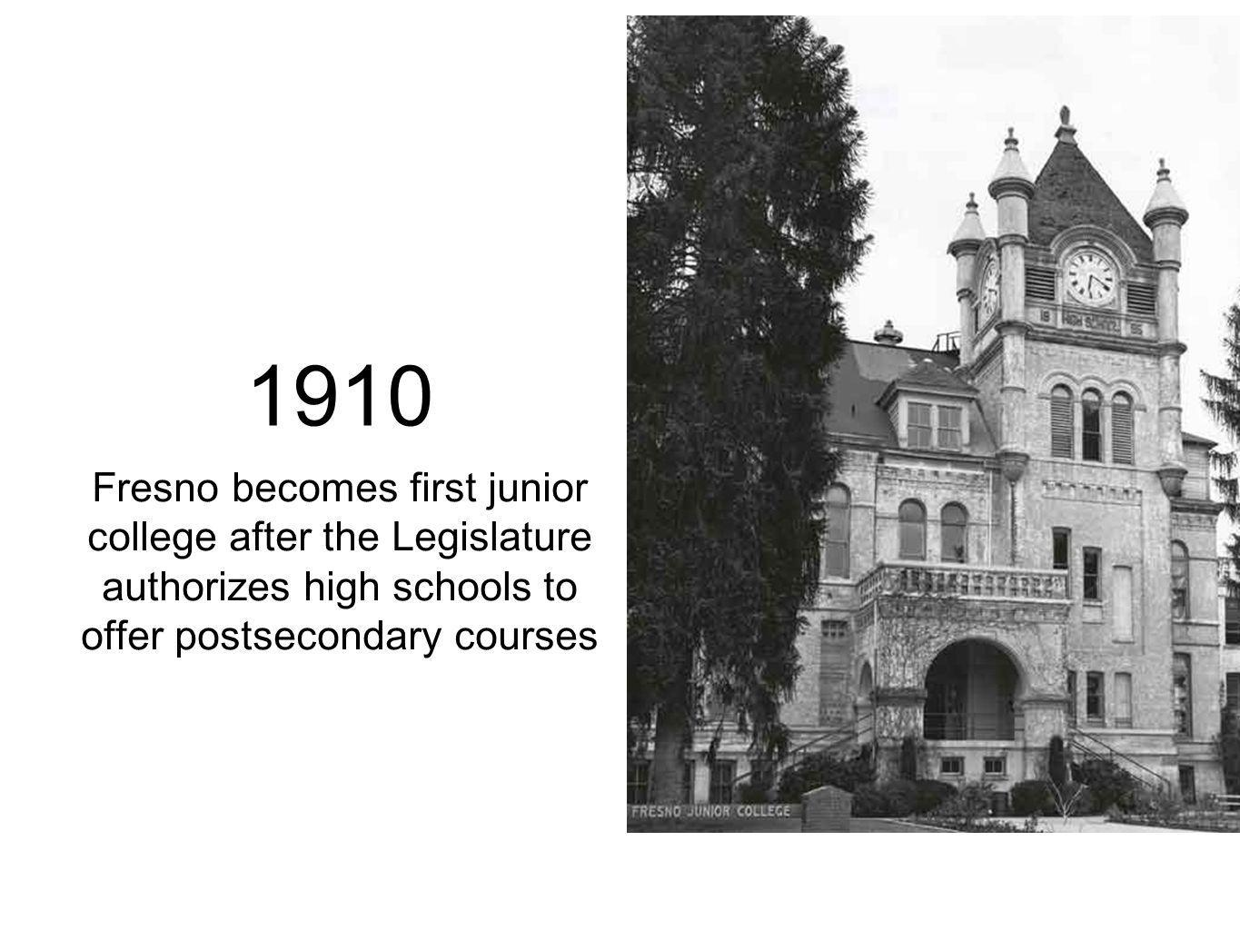 1910 Fresno becomes first junior college after the Legislature authorizes high schools to offer postsecondary courses