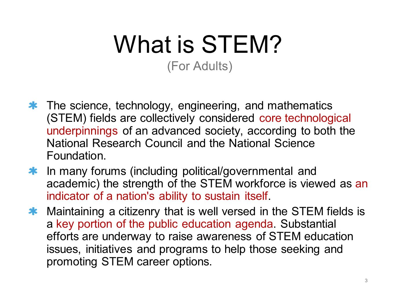333 What is STEM? (For Adults) The science, technology, engineering, and mathematics (STEM) fields are collectively considered core technological unde