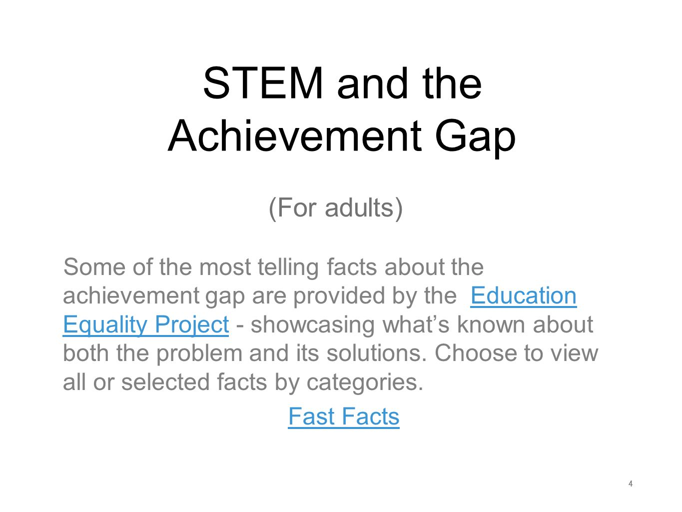 444 STEM and the Achievement Gap Some of the most telling facts about the achievement gap are provided by the Education Equality Project - showcasing