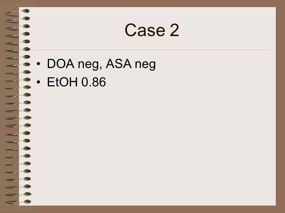 Case 2 DOA neg, ASA neg EtOH 0.86