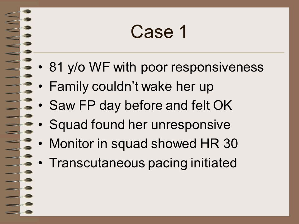 Case 1 In ER, HR 20 without pacer Atropine given without improvement EKG with 3 rd degree AV Block Transvenous pacer placed Labs sent, foley placed Respiratory failure and intubated