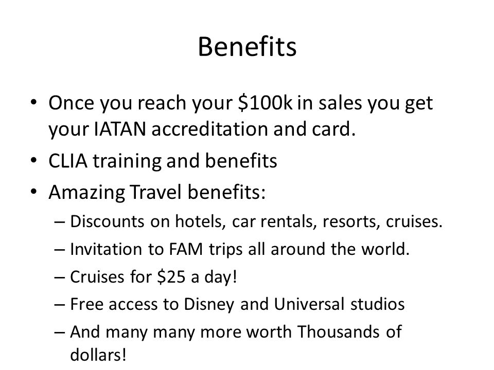 Benefits Once you reach your $100k in sales you get your IATAN accreditation and card.