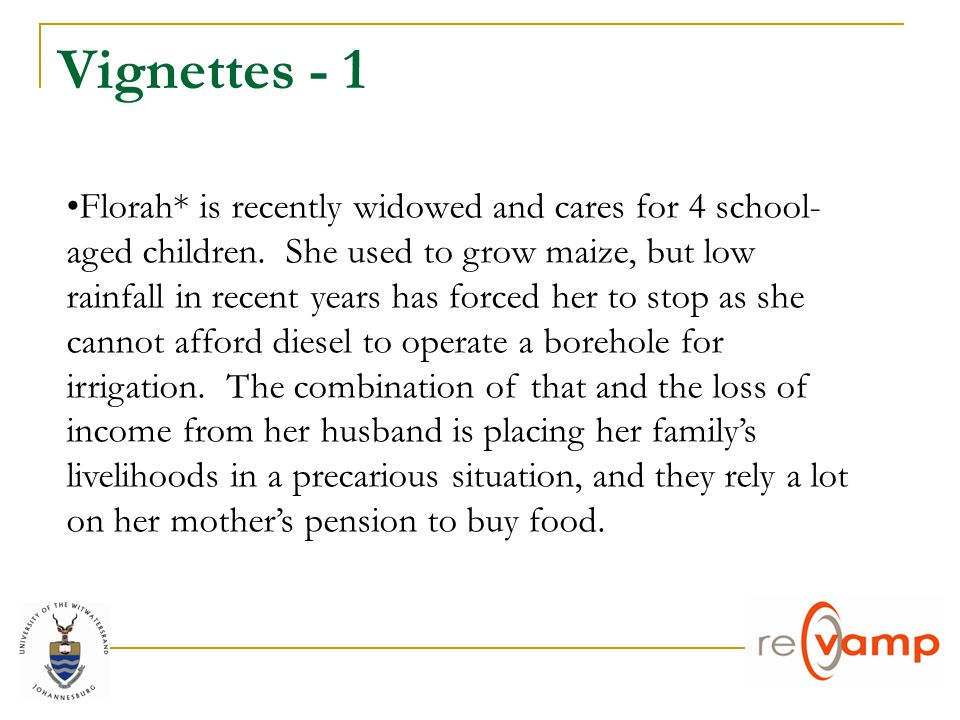 Vignettes - 1 Florah* is recently widowed and cares for 4 school- aged children.