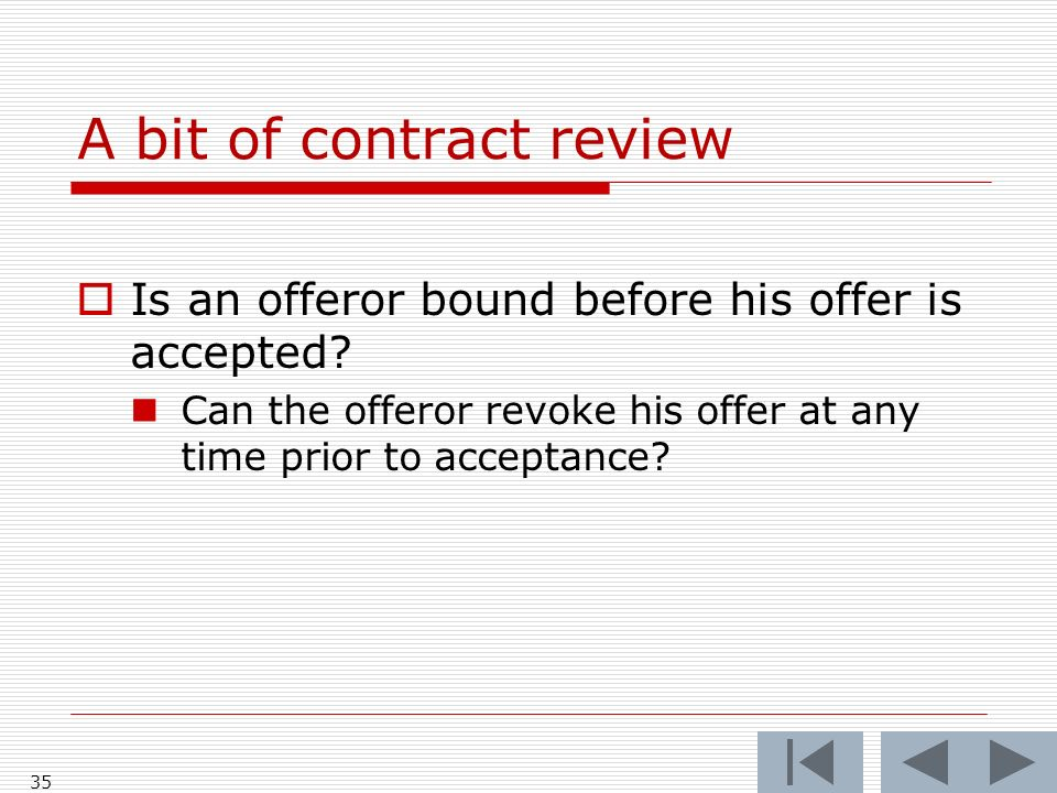 A bit of contract review Is an offeror bound before his offer is accepted.