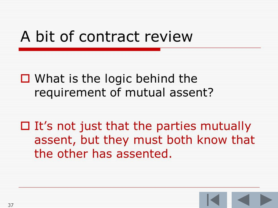 A bit of contract review What is the logic behind the requirement of mutual assent.